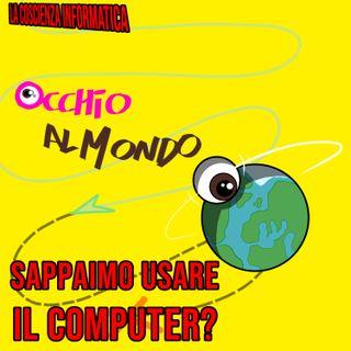 Non abbiamo coscienza informatica: sappiamo usare il computer?