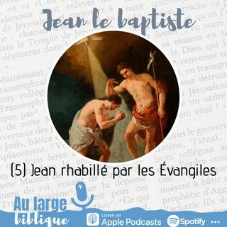 #193 Jean le baptiste (5) Quand les évangiles habillent le baptiste