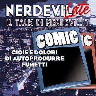 Nerdevilate 07/10/21 - Gioie e dolori di autoprodurre fumetti