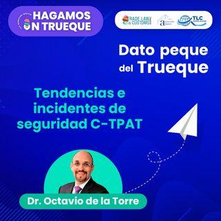 "E31 Dato peque del trueque: ""Tendencias e incidentes de seguridad C-TPAT"""