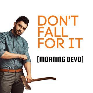 Don't fall for it [Morning Devo]