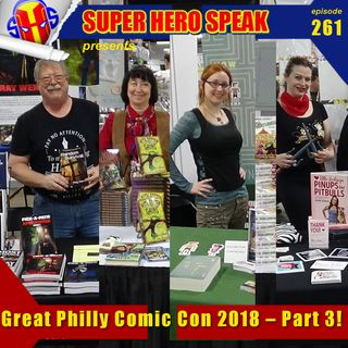 #261: Great Philly Comic Con 2018 – Part 3!