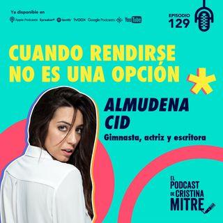 Cuando rendirse no es una opción con Almudena Cid. Episodio 129