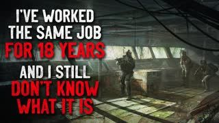 """""""I've worked the same job for 18 years and I still don't know what it is"""" Creepypasta"""