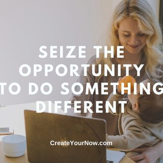 2418 Seize the Opportunity to Do Something Different