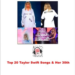 Episode 10 - Taylor Swift Top 20 & Her 30th