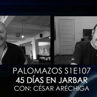 Palomazos S1E107 - 45 Dias en Jarbar