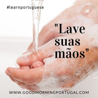 "Learn Portuguese with Good Morning Portugal! - """"Lave suas mãos"""