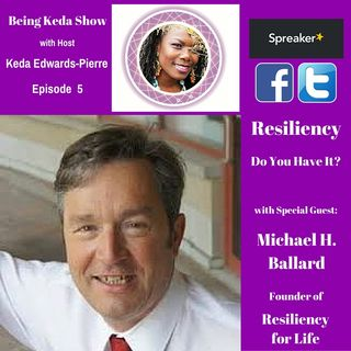 Being Keda Show - Episode #5 - Resiliency - Do You Have It?