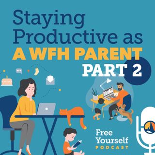 Staying Productive as a WFH Parent: Part 2