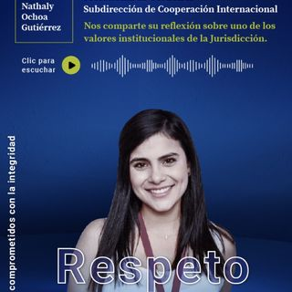 5. RESPETO | Nathaly Ochoa, profesional de Cooperación Internacional de la JEP | EPISODIO 5