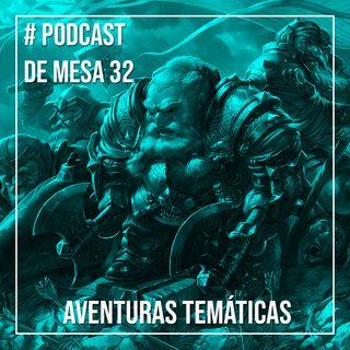 Podcast de Mesa #32 - Aventuras Temáticas