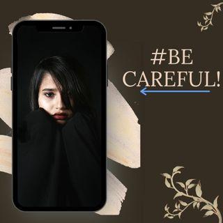#BE CAREFUL!