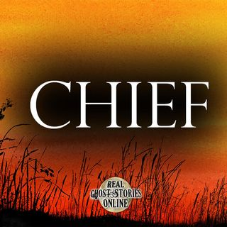 The Chief | Haunted, Paranormal, Supernatural