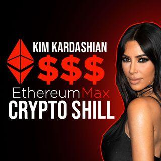 155. Kim Kardashian Paid to Promote Ethereum Max | EMAX Crypto Shill 💲