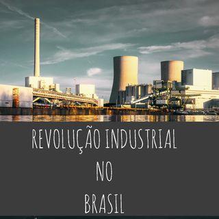 REVOLUÇÃO INDUSTRIAL NO BRASIL / EP.9