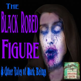 The Black Robed Figure and Other Tales of Dark Beings | Podcast E49