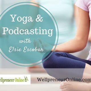 {e58} Yoga + Podcasting with Elsie Escobar