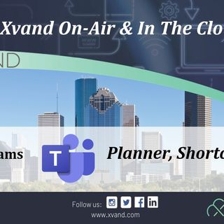 Xvand On-Air & In The Cloud Presents:  MS Teams Planner and Shortcuts