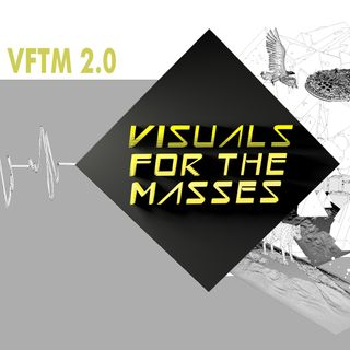 VFTM 1x2 - Visuals For The Masses