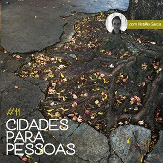 #11 Cidades para Pessoas (com Natália Garcia)