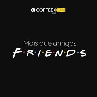 23 - Mais que amigos F.R.I.E.N.D.S