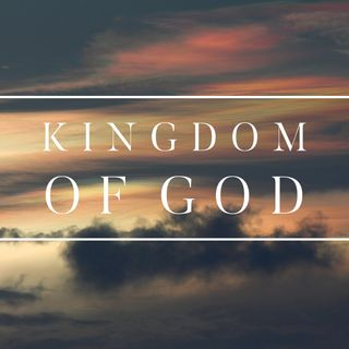 The Kingdom of God - Part 2