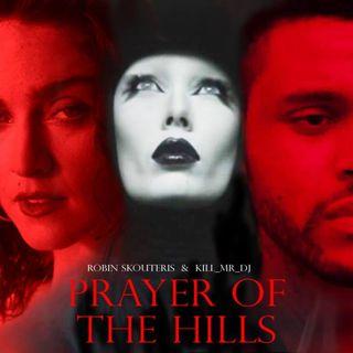Robin Skouteris & Kill_mR_DJ - Prayer Of The Hills (The Weeknd Vs Kygo Vs Ellie Goulding Vs Madonna)