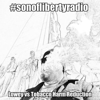 #sonoflibertyradio - Lowey vs Harm Reduction