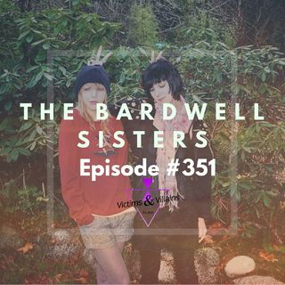 #351 | The Bardwell Sisters