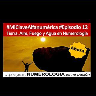 12 MiClaveAlfanumerica #Episodio 12. Tierra, Agua, Fuego y Aire en Numerología