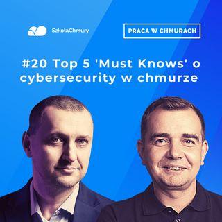 Odc. #20  5 rzeczy o Cybersecurity w chmurze, które musisz wiedzieć. Gość: Marek Pyka