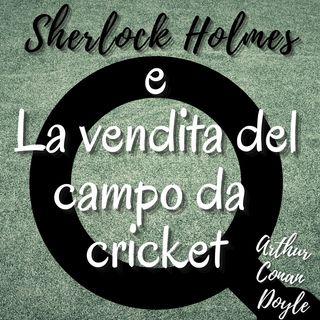 sherlock holmes e la vendita del campo da criket - Arthur Conan Doyle
