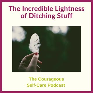 The Incredible Lightness of Ditching Stuff