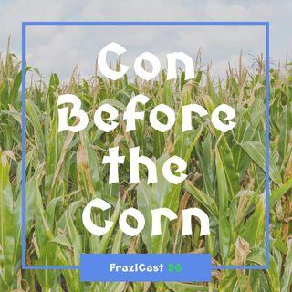 FC 056: Con Before the Corn