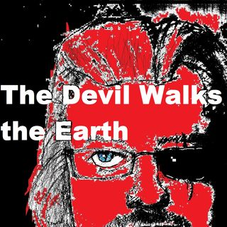 THE DEVIL WALKS THE EARTH