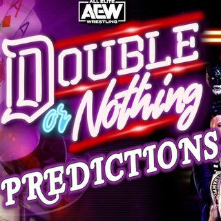 AEW Double Or Nothing Predictions - All Elite Podcast - Episode #83