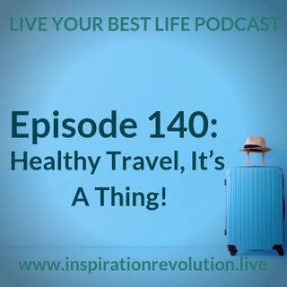 Ep 140 - Healthy Travel It's A Thing!