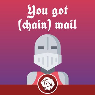 You got chainmail