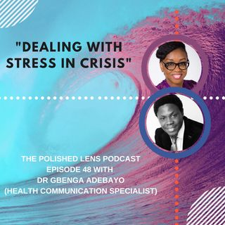 48: Dealing With Stress In Crisis, With Dr. Gbenga Adebayo