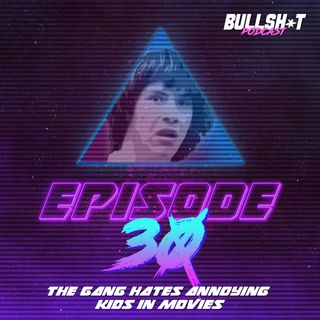 Ep. 30 - The Gang Hates Annoying Kids In Movies