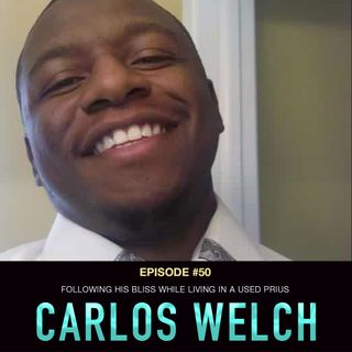 #50 Carlos Welch: Following His Bliss While Living in a Used Prius