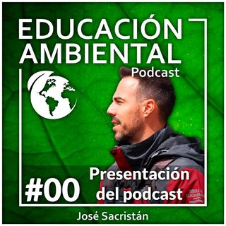 #00 – Presentación del podcast – EDUCACIÓN AMBIENTAL PODCAST.