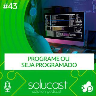 #43 - Programe ou seja programado