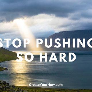 1627 Stop Pushing So Hard!