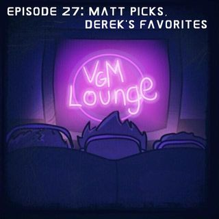 Matt picks, Derek's Favorites - Episode 27