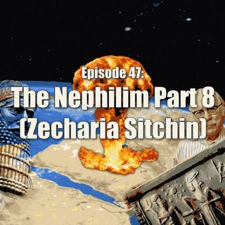 Episode 47: The Nephilim Part 8 (Zecharia Sitchin)