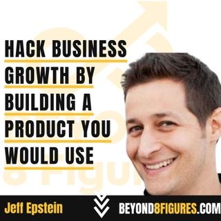 Hack Business Growth By Building a Product You Would Use with Jeff Epstein, Onboard.io