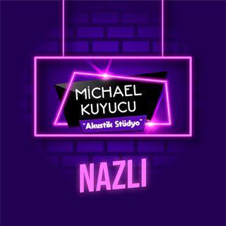 Michael Kuyucu ile Akustik Stüdyo - Nazlı