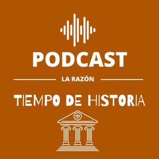 Tiempo de Historia. El podcast de La Razón.